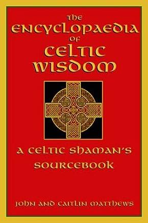 The Encyclopaedia of Celtic Wisdom: A Celtic Shaman's Sourcebook