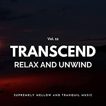 Transcend Relax And Unwind - Supremely Mellow And Tranquil Music, Vol. 11