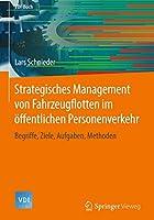 Strategisches Management von Fahrzeugflotten im oeffentlichen Personenverkehr: Begriffe, Ziele, Aufgaben, Methoden (VDI-Buch)