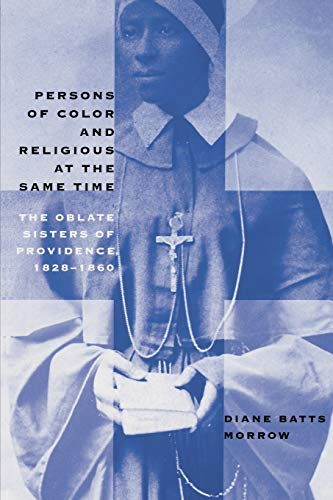 Persons of Color and Religious at the Same Time: The Oblate Sisters of Providence, 1828-1860