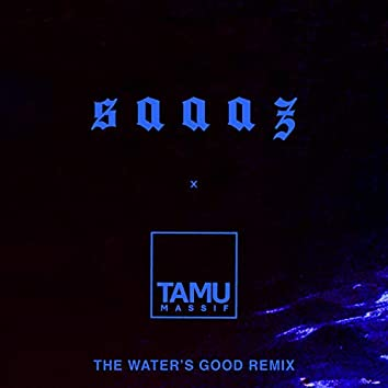the water's good (saaaz remix)
