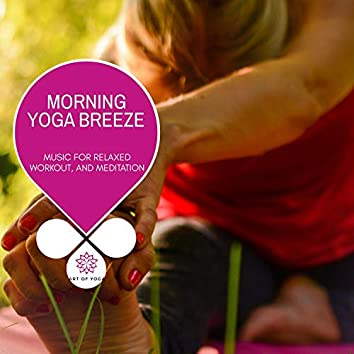 Morning Yoga Breeze - Music For Relaxed Workout, And Meditation