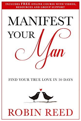 Manifest Your Man Find Your True Love In 30 Days Kindle Edition By Reed Robin Austin Health Fitness Dieting Kindle Ebooks Amazon Com