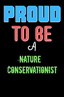 Proud To Be A Nature Conservationist - Cute Nature Conservationist Writing Journals & Notebook Gift Ideas: Lined Notebook...