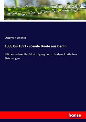 1888 bis 1891 - soziale Briefe aus Berlin: Mit besonderer Berücksichtigung der sozialdemokratischen Strömungen