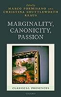 Marginality, Canonicity, Passion (Classical Presences)