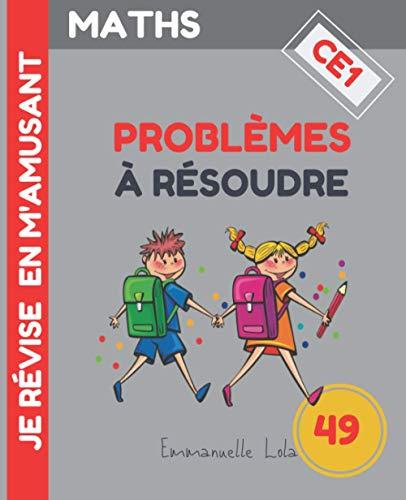 MATHS : 49 PROBLÈMES À RÉSOUDRE - CE1: Cahier de Problèmes de Maths à Résoudre + Corrigés   Méthode Progressive pour Assimiler Facilement   Comprendre ... de Mathématiques   CE1 - à partir de 7 ans