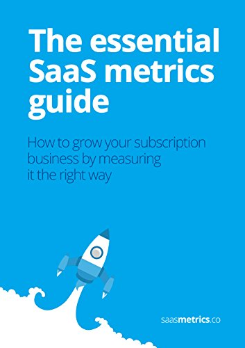 The essential SaaS metrics guide: How to grow your subscription business by measuring it the right way (English Edition)