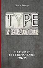 Type is Beautiful: The Story of Fifty Remarkable Fonts