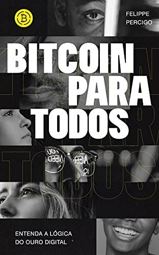 Bitcoin para Todos: Entenda a lógica do ouro digital