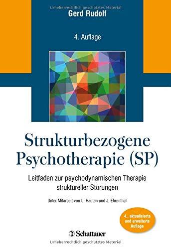 Strukturbezogene Psychotherapie (SP): Leitfaden zur psychodynamischen Therapie struktureller Störungen. Unter Mitarbeit von L. Hauten und J. Ehrenthal