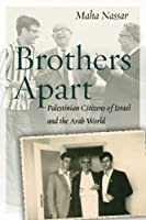 Brothers Apart: Palestinian Citizens of Israel and the Arab World (Stanford Studies in Middle Eastern and Islamic Societies and Cultures)