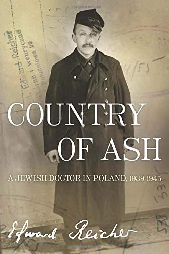 Country of Ash: A Jewish Doctor in Poland, 1939?1945