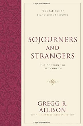 Sojourners and Strangers: The Doctrine of the Church by Gregg R. Allison(2012-11-30)