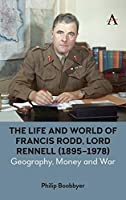 The Life and World of Francis Rodd, Lord Rennell (1895-1978): Geography, Money and War (Anthem Studies in British History)