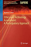 Ethics and Technology Assessment: A Participatory Approach (Studies in Applied Philosophy, Epistemology and Rational Ethics (13))