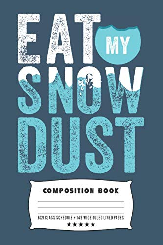 Eat My Snow Dust: Composite Notebook Journal For Snowboarders and Snowboarding Lovers at School for Journaling or Personal Writing