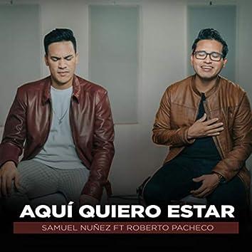 Aqui Quiero Estar (feat. Roberto Pacheco)