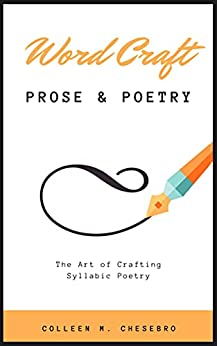 Word Craft: Prose & Poetry: The Art of Crafting Syllabic Poetry by [Colleen M. Chesebro]