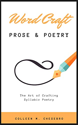 Word Craft: Prose & Poetry: The Art of Crafting Syllabic Poetry (English Edition) by [Colleen M. Chesebro]