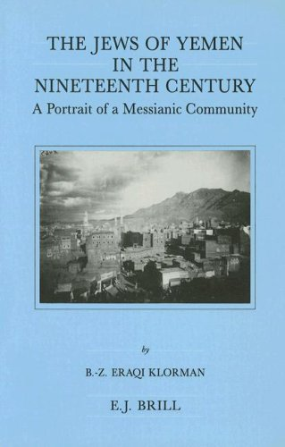 The Jews of Yemen in the Nineteenth Century: A Portrait of a Messianic Community (Brill's Series in Jewish Studies, Band 6)