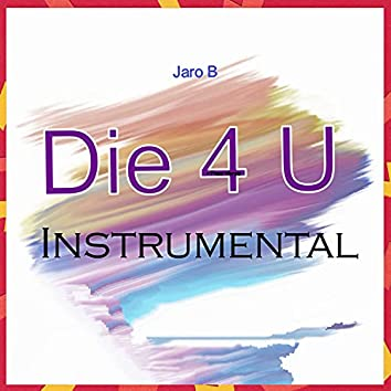 Die 4 U (Instrumental Version)