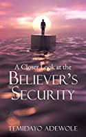 A Closer Look at the Believer's Security