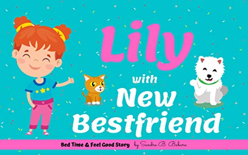 Lily with New Best Friend ( Feel Good Stories): Book for Kids ages 4 - 8 year old learning to Friendship between friends (Bed Time and Feel Good Stories 1)