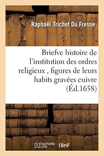 Briefve histoire de l'institution des ordres religieux , figures de leurs habits gravées cuivre