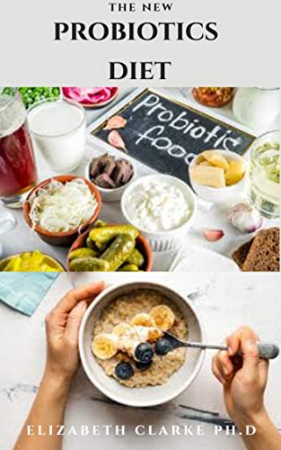 THE NEW PROBIOTICS DIET: Delicious Recipes For Gut Health ,Immune Boosting, Healthy Living And Getting Started