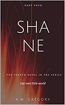 Shane (Our own little world Book 4) by [A.M. Gregory, Ashley Beavers]