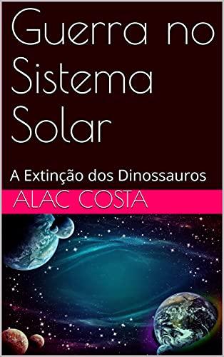 Guerra no Sistema Solar: A Extinção dos Dinossauros