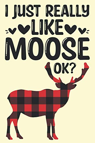 I Just Really Like Moose OK: Blank Lined Journal - College Ruled Notebook - Gift For Moose Elk Lovers.