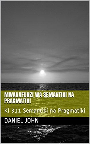 MWANAFUNZI WA SEMANTIKI NA PRAGMATIKI: KI 311 Semantiki na Pragmatiki (Swahili Edition)