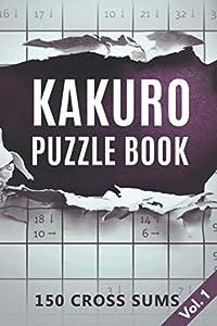 Kakuro Puzzle Book: 150 Cross Sums with Solutions Vol. 1 (Kakuro Puzzle Books)