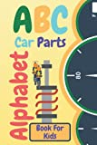 ABC Car Parts Alphabet Book For Kids: Black and White Fun auto garage for baby children toddler drivers and little mechanics Contains Facts About ... Dot Markers Coloring Pages and Word Search 