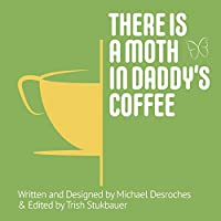 There is a Moth in Daddy's Coffee