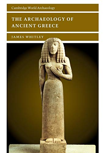 The Archaeology of Ancient Greece (Cambridge World Archaeology)