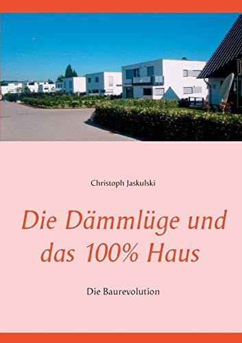Die Dämmlüge und das 100% - Haus: Die Baurevolution