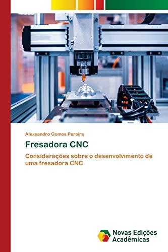 Fresadora CNC: Considerações sobre o desenvolvimento de uma fresadora CNC