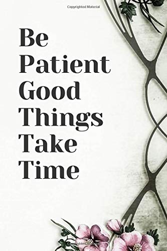 Be Patient Good Things Take Time: Inspirational & Aspire Notebook Journal: 100 pages 6 x 9 inch blank lined