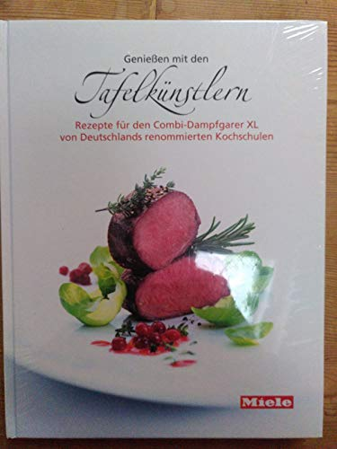 Genießen mit den Tafelkünstlern: Rezepte für den Combi-Dampfgarer XL von Deutschlands renommierten Kochschulen
