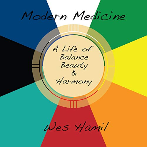 Modern Medicine: A Life of Balance, Beauty & Harmony Audiobook By Wes Hamil cover art