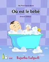 Ou est le bebe: Livres pour enfants, Un livre d'images pour les enfants. French picture books. Baby books in French. Book ...