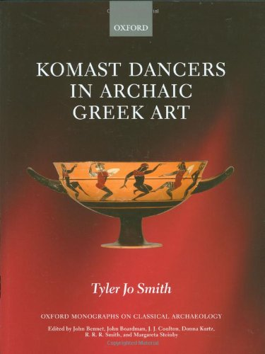 Komast Dancers in Archaic Greek Art (Oxford Monographs on Classical Archaeology)