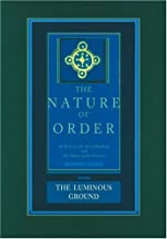 The Nature of Order: An Essay on the Art of Building and the Nature of the Universe, Book 4 - The Luminous Ground (Center for Environmental Structure, Vol. 12)