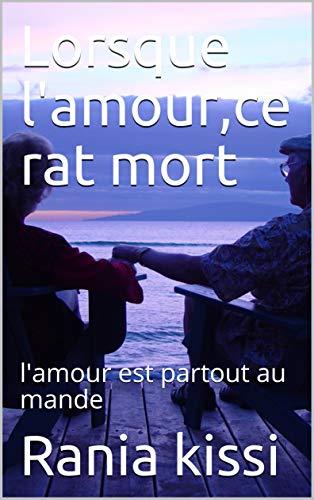 Amazon Com Lorsque L Amour Ce Rat Mort L Amour Est Partout Au Mande French Edition Ebook Kissi Rania Kissi Rania Kindle Store