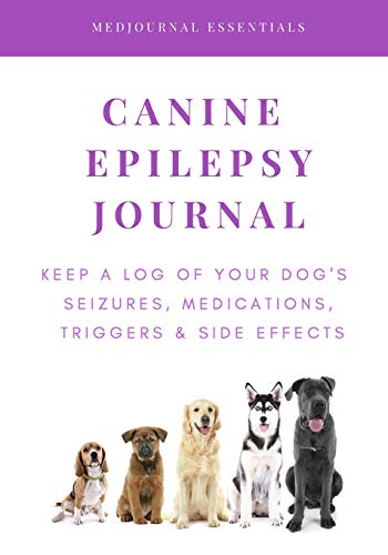 Canine Epilepsy Journal: Keep a Log of Your Dog's Seizures, Medications, Triggers & Side Effects