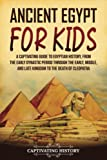 Ancient Egypt for Kids: A Captivating Guide to Egyptian History, from the Early Dynastic Period through the Early, Middle, and Late Kingdom to the Death of Cleopatra (History for Children)