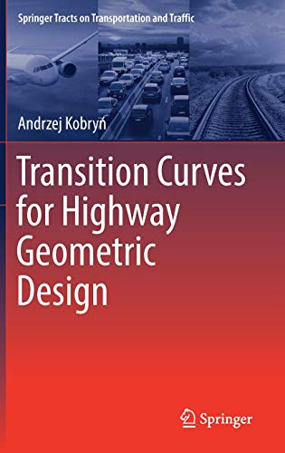 Transition Curves for Highway Geometric Design (Springer Tracts on Transportation and Traffic (14), Band 14)